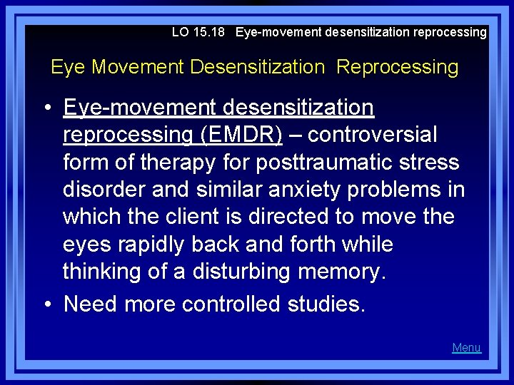 LO 15. 18 Eye-movement desensitization reprocessing Eye Movement Desensitization Reprocessing • Eye-movement desensitization reprocessing
