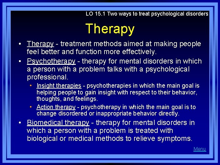 LO 15. 1 Two ways to treat psychological disorders Therapy • Therapy - treatment