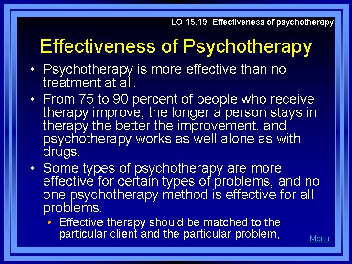 LO 15. 19 Effectiveness of psychotherapy Effectiveness of Psychotherapy • Psychotherapy is more effective