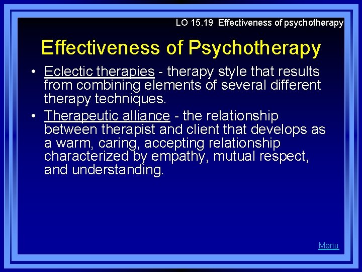 LO 15. 19 Effectiveness of psychotherapy Effectiveness of Psychotherapy • Eclectic therapies - therapy