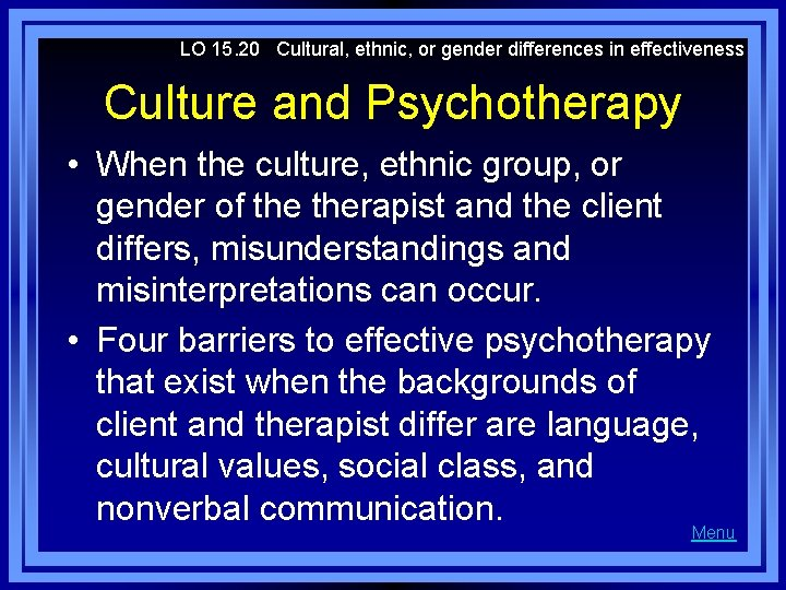 LO 15. 20 Cultural, ethnic, or gender differences in effectiveness Culture and Psychotherapy •