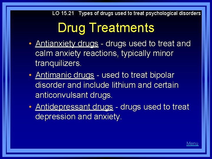 LO 15. 21 Types of drugs used to treat psychological disorders Drug Treatments •