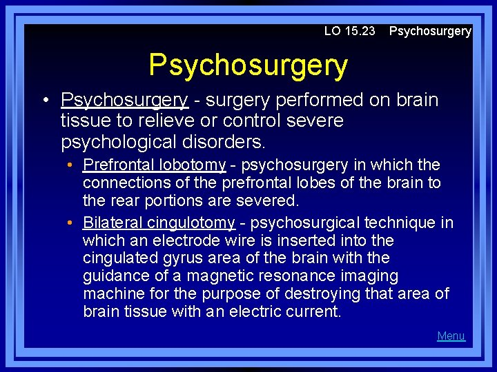 LO 15. 23 Psychosurgery • Psychosurgery - surgery performed on brain tissue to relieve
