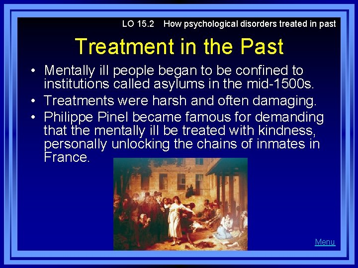 LO 15. 2 How psychological disorders treated in past Treatment in the Past •