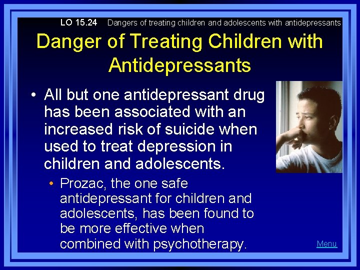 LO 15. 24 Dangers of treating children and adolescents with antidepressants Danger of Treating