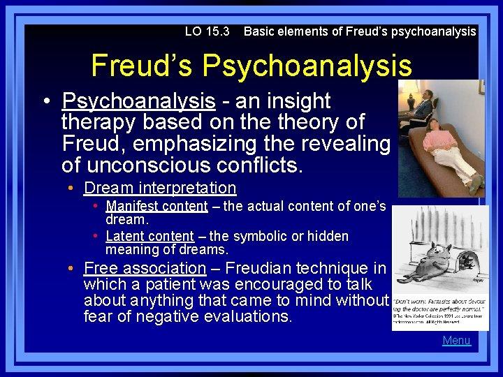 LO 15. 3 Basic elements of Freud's psychoanalysis Freud's Psychoanalysis • Psychoanalysis - an
