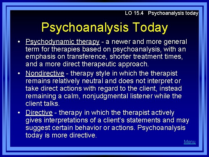 LO 15. 4 Psychoanalysis today Psychoanalysis Today • Psychodynamic therapy - a newer and