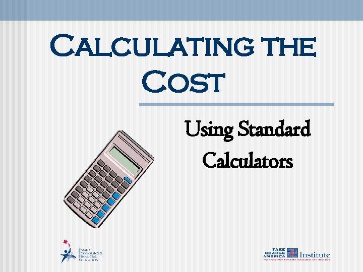 Calculating the Cost Using Standard Calculators