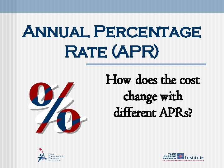 Annual Percentage Rate (APR) How does the cost change with different APRs?