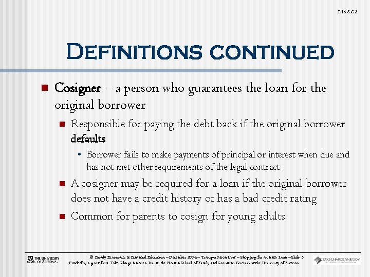 1. 16. 3. G 2 Definitions continued n Cosigner – a person who guarantees