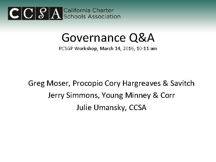 Governance Q&A PCSGP Workshop, March 14, 2016, 10 -11 am Greg Moser, Procopio Cory