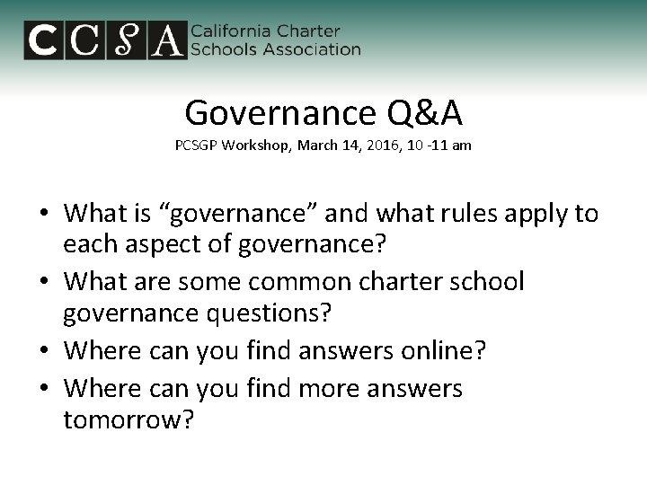 "Governance Q&A PCSGP Workshop, March 14, 2016, 10 -11 am • What is ""governance"""