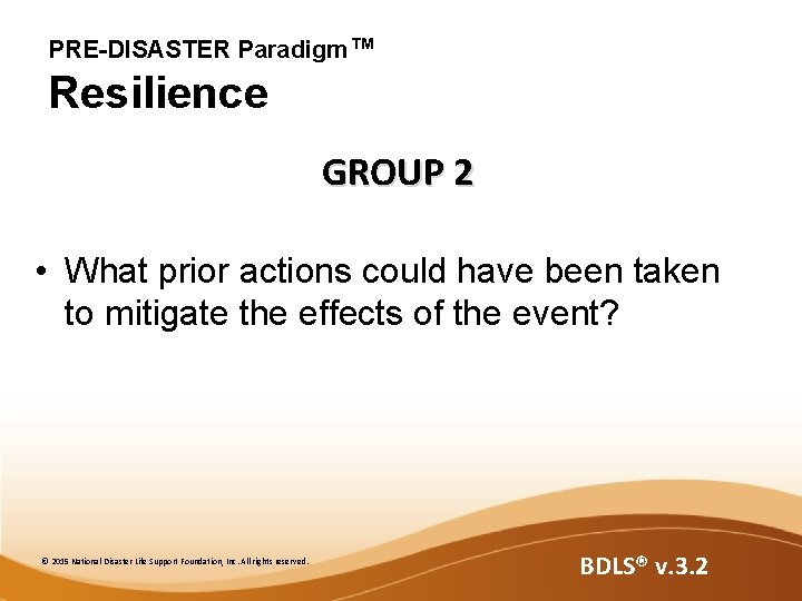PRE-DISASTER Paradigm™ Resilience GROUP 2 • What prior actions could have been taken to