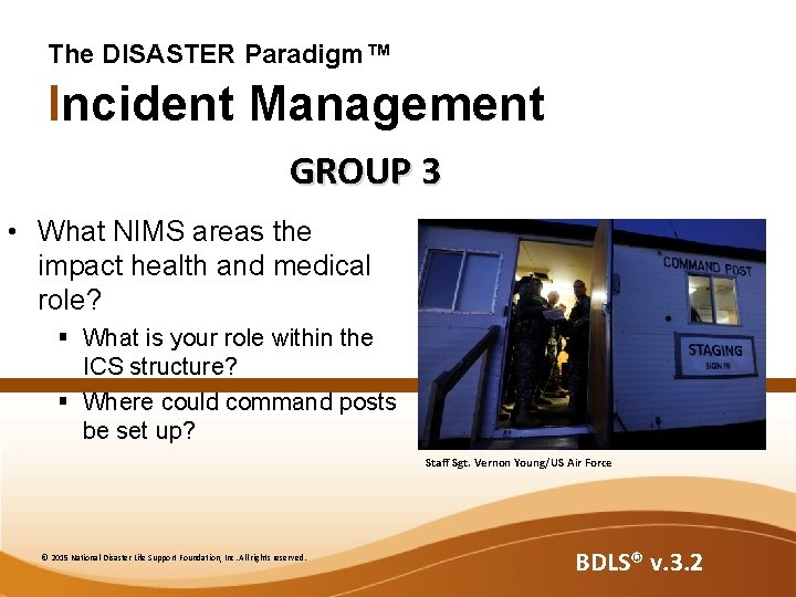 The DISASTER Paradigm™ Incident Management GROUP 3 • What NIMS areas the impact health