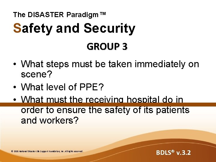 The DISASTER Paradigm™ Safety and Security GROUP 3 • What steps must be taken
