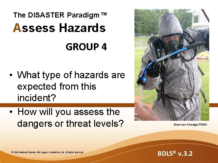 The DISASTER Paradigm™ Assess Hazards GROUP 4 • What type of hazards are expected