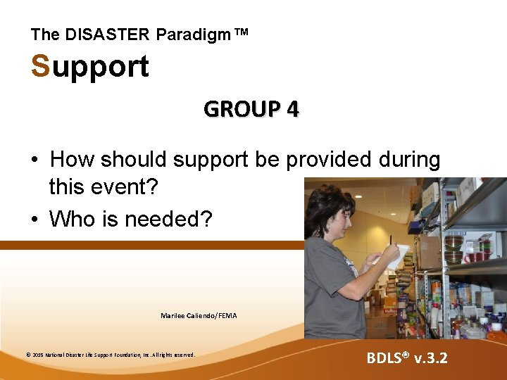 The DISASTER Paradigm™ Support GROUP 4 • How should support be provided during this