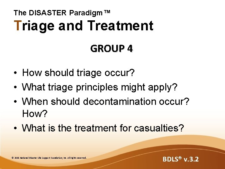 The DISASTER Paradigm™ Triage and Treatment GROUP 4 • How should triage occur? •