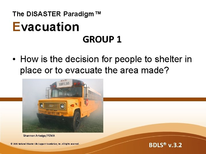 The DISASTER Paradigm™ Evacuation GROUP 1 • How is the decision for people to