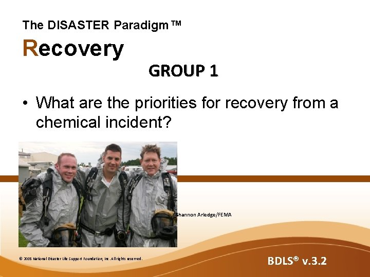 The DISASTER Paradigm™ Recovery GROUP 1 • What are the priorities for recovery from