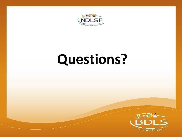 Questions? © 2015 National Disaster Life Support Foundation, Inc. All rights reserved. BDLS® v.