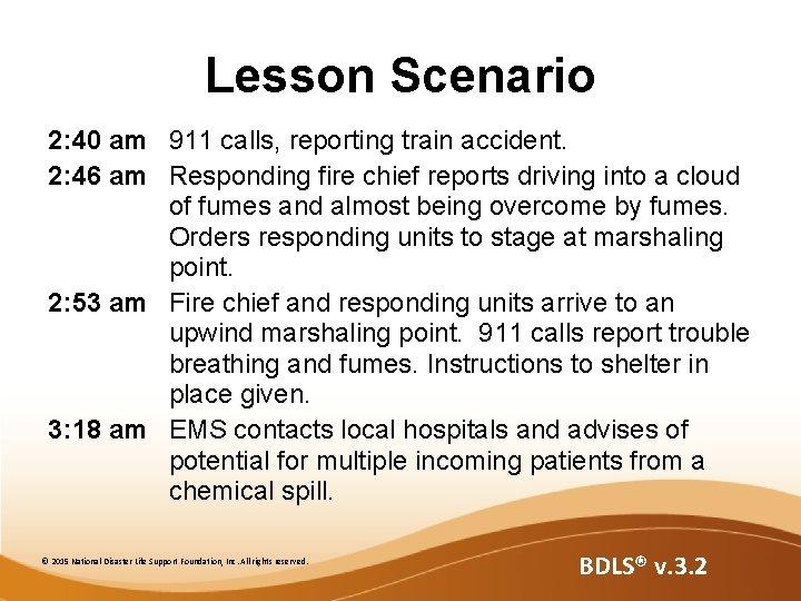Lesson Scenario 2: 40 am 911 calls, reporting train accident. 2: 46 am Responding
