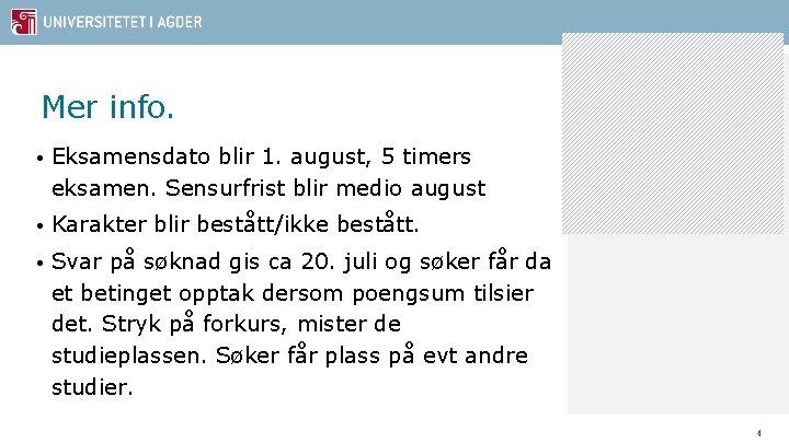 Mer info. • Eksamensdato blir 1. august, 5 timers eksamen. Sensurfrist blir medio august