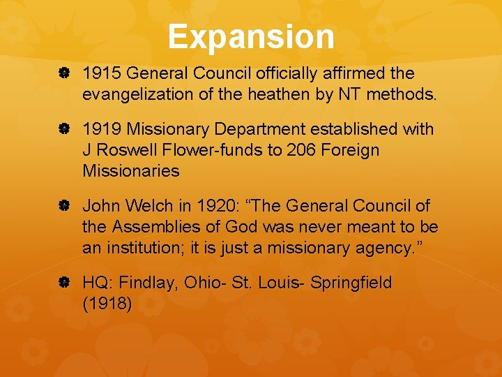 Expansion 1915 General Council officially affirmed the evangelization of the heathen by NT methods.