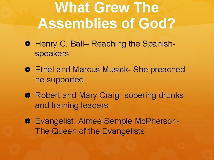 What Grew The Assemblies of God? Henry C. Ball– Reaching the Spanish- speakers Ethel