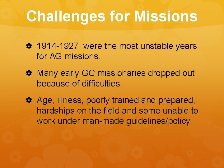 Challenges for Missions 1914 -1927 were the most unstable years for AG missions. Many
