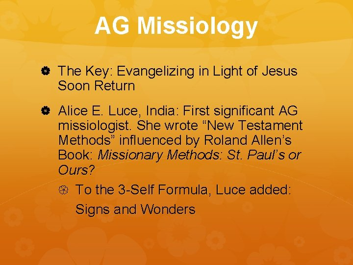 AG Missiology The Key: Evangelizing in Light of Jesus Soon Return Alice E. Luce,