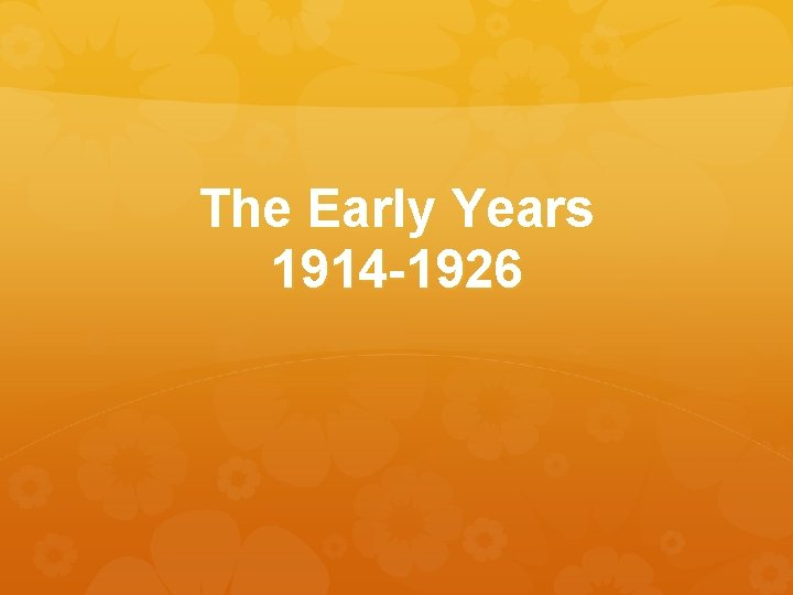The Early Years 1914 -1926
