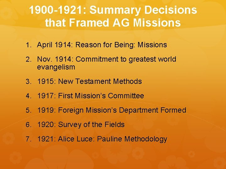 1900 -1921: Summary Decisions that Framed AG Missions 1. April 1914: Reason for Being: