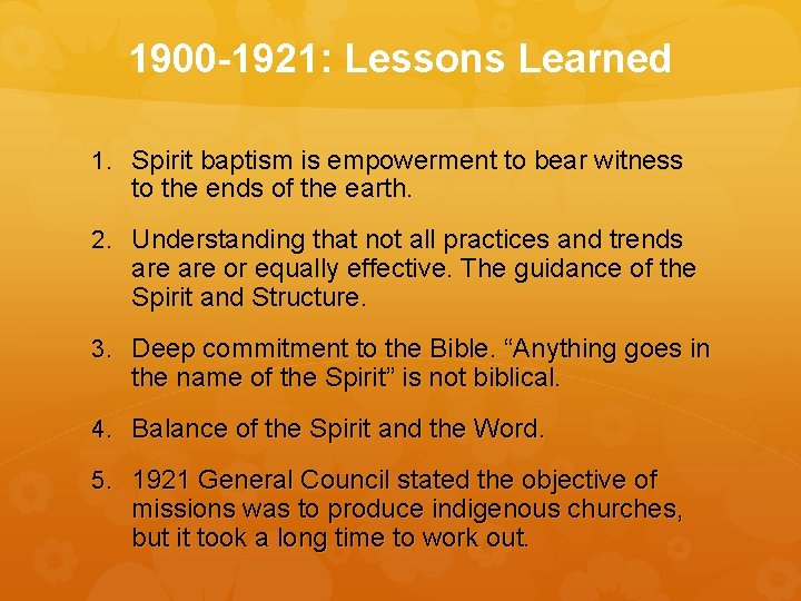 1900 -1921: Lessons Learned 1. Spirit baptism is empowerment to bear witness to the