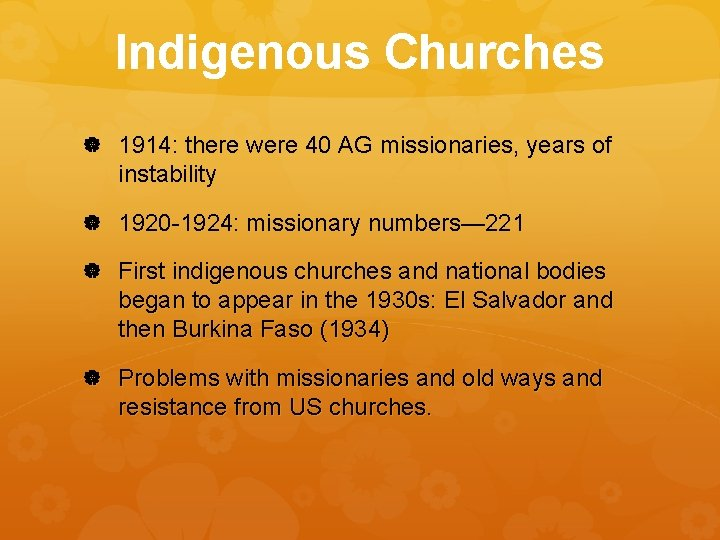 Indigenous Churches 1914: there were 40 AG missionaries, years of instability 1920 -1924: missionary