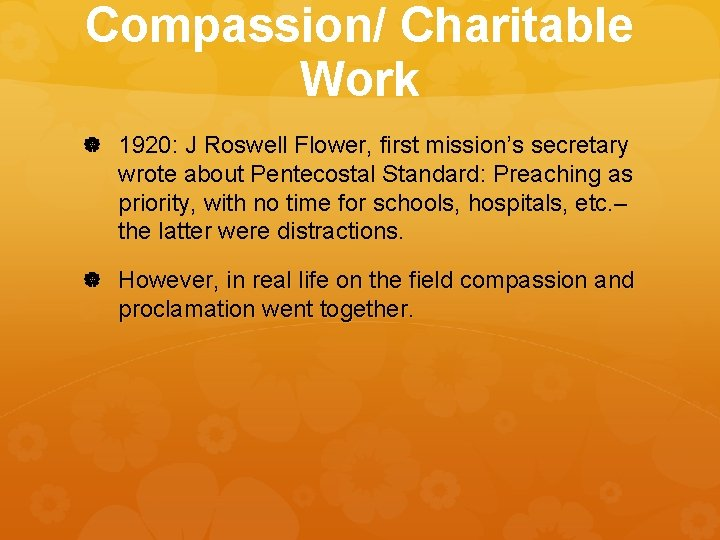 Compassion/ Charitable Work 1920: J Roswell Flower, first mission's secretary wrote about Pentecostal Standard: