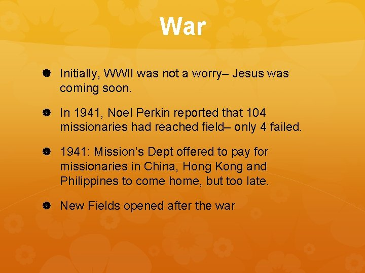 War Initially, WWII was not a worry– Jesus was coming soon. In 1941, Noel