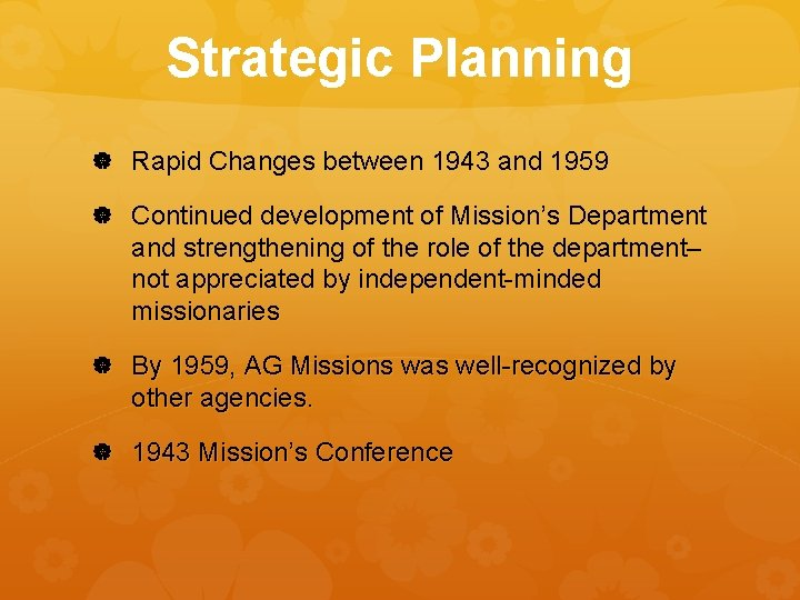 Strategic Planning Rapid Changes between 1943 and 1959 Continued development of Mission's Department and