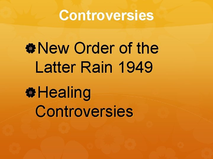 Controversies New Order of the Latter Rain 1949 Healing Controversies