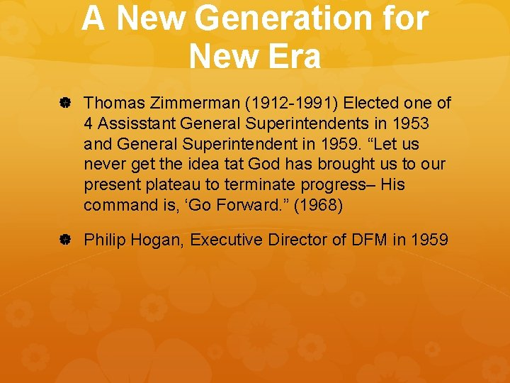 A New Generation for New Era Thomas Zimmerman (1912 -1991) Elected one of 4