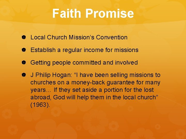 Faith Promise Local Church Mission's Convention Establish a regular income for missions Getting people