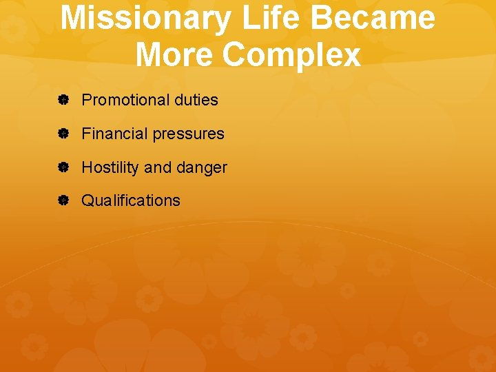 Missionary Life Became More Complex Promotional duties Financial pressures Hostility and danger Qualifications