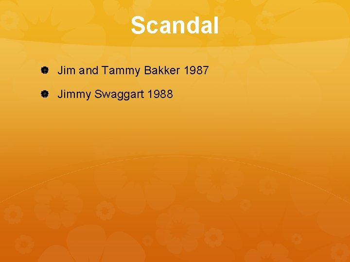 Scandal Jim and Tammy Bakker 1987 Jimmy Swaggart 1988