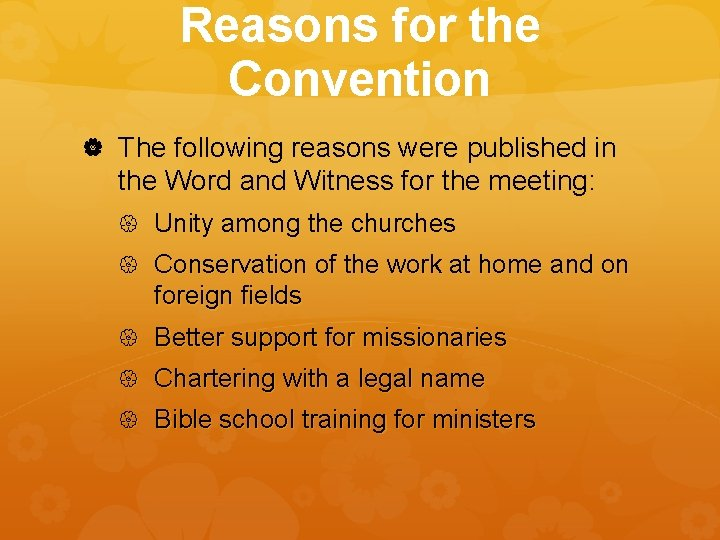 Reasons for the Convention The following reasons were published in the Word and Witness