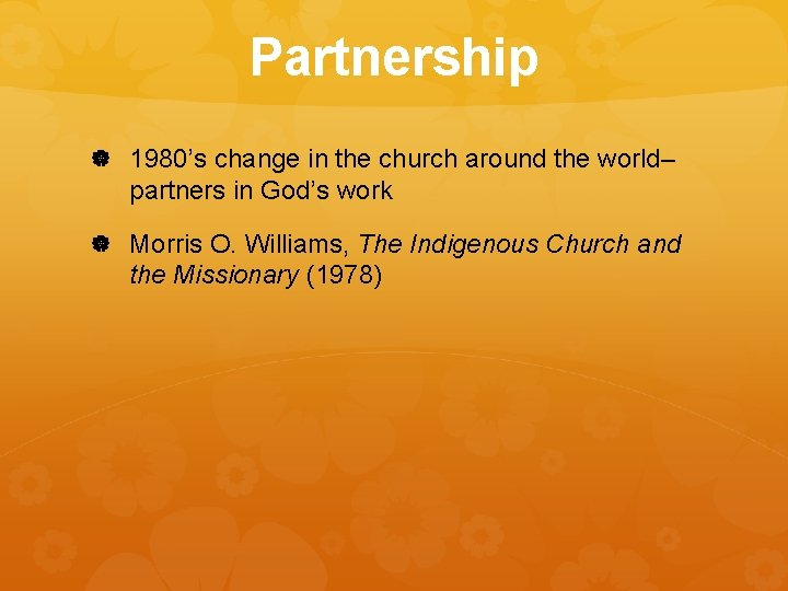 Partnership 1980's change in the church around the world– partners in God's work Morris