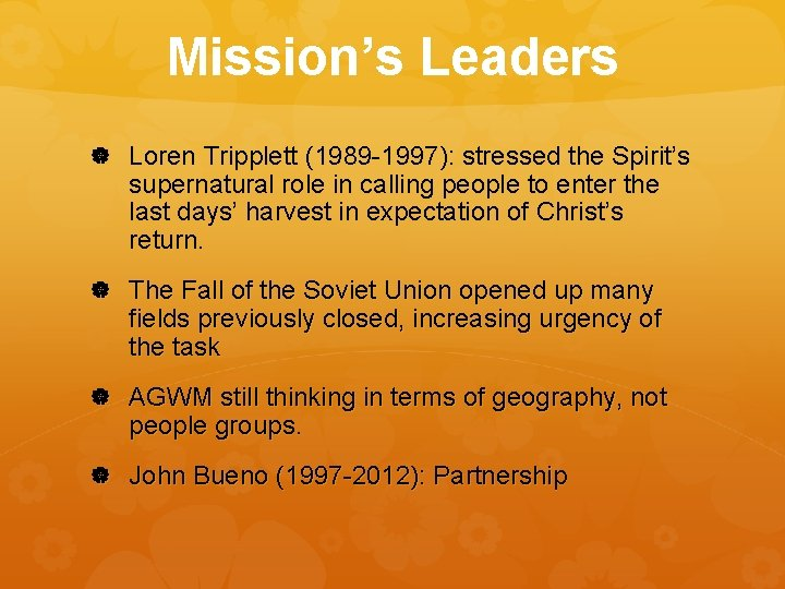 Mission's Leaders Loren Tripplett (1989 -1997): stressed the Spirit's supernatural role in calling people