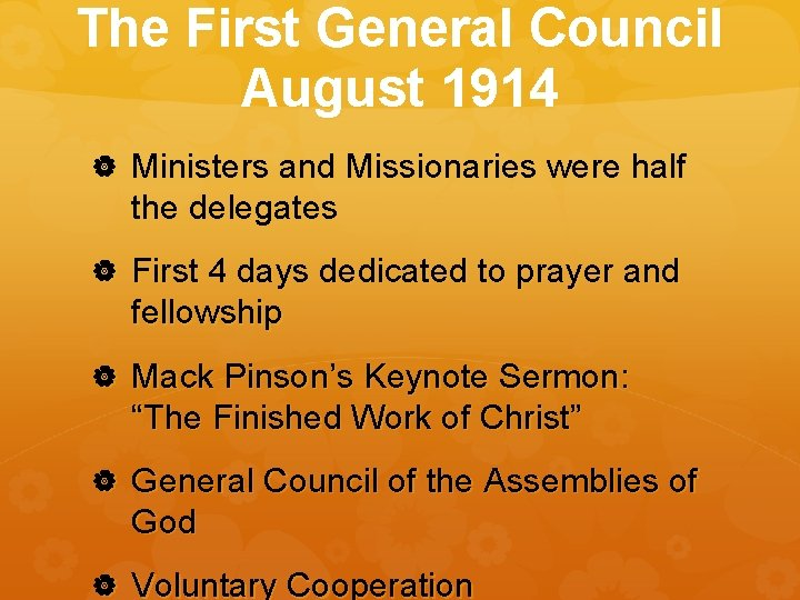 The First General Council August 1914 Ministers and Missionaries were half the delegates First