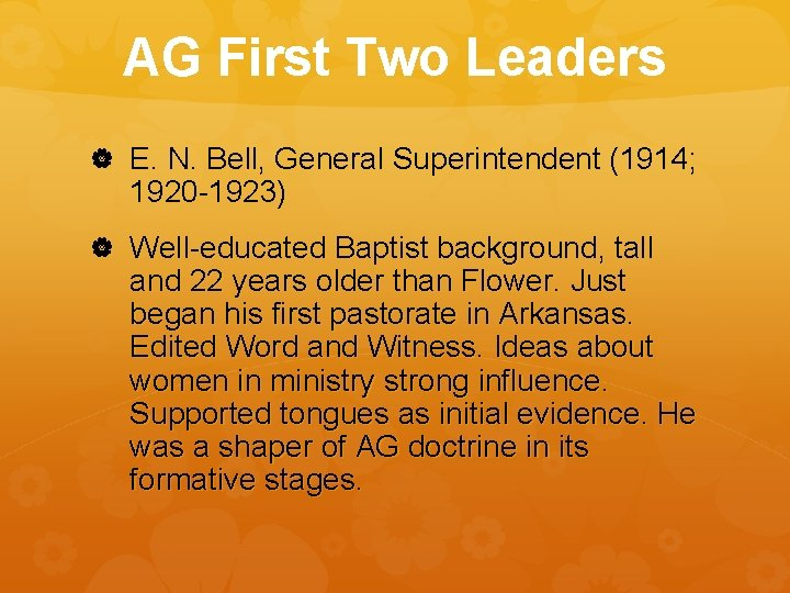 AG First Two Leaders E. N. Bell, General Superintendent (1914; 1920 -1923) Well-educated Baptist