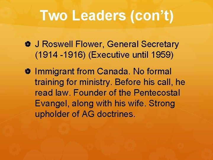 Two Leaders (con't) J Roswell Flower, General Secretary (1914 -1916) (Executive until 1959) Immigrant