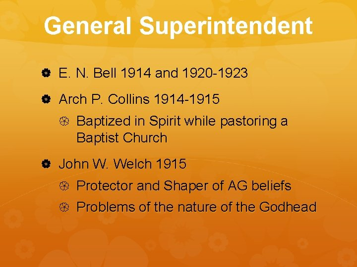 General Superintendent E. N. Bell 1914 and 1920 -1923 Arch P. Collins 1914 -1915